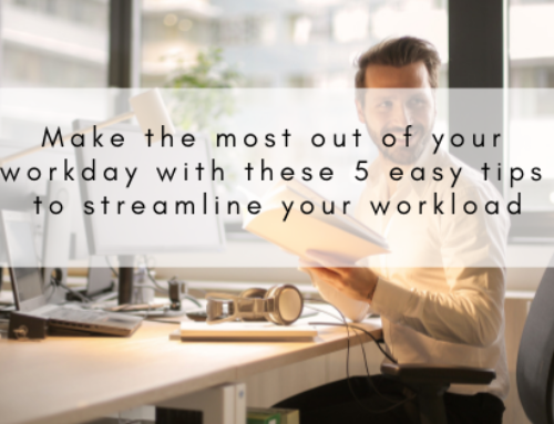 Make the most out of your workday with these 5 easy tips to streamline your workload