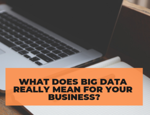 What Does BIG DATA Really Mean For Your Business?