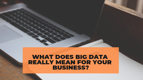 What does BIG DATA really mean for your business