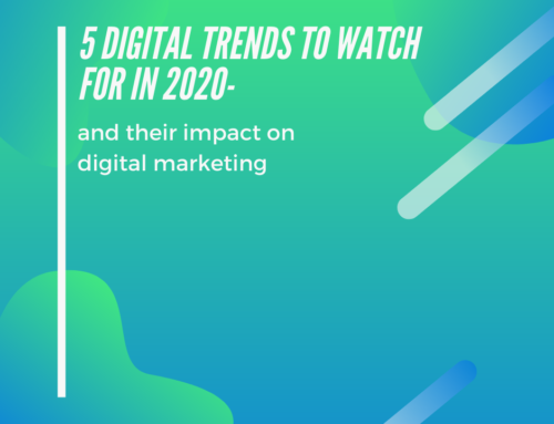 5 Digital trends to watch for in 2020- and their impact on digital marketing