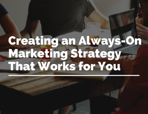 Creating an Always-On Marketing Strategy That Works for You