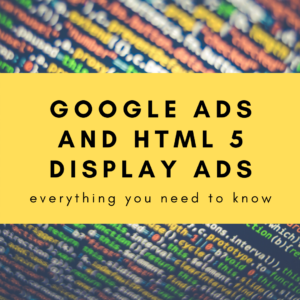 Google Ads and HTML 5 display ads