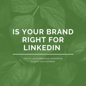 IS YOUR BRAND RIGHT FOR LinkedIn