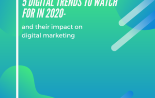 5 Digital trends to watch for in 2020 and their impact on digital marketing