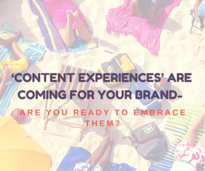 Content Experiences' are coming for your brand