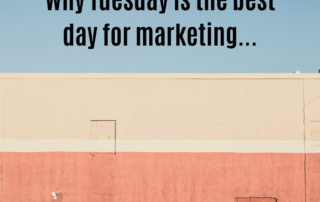Why Tuesday is the best day for marketing...